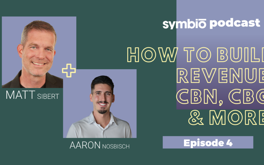 Symbio Cannabis Consulting Podcast: Episode 4 – How to Build REVENUE, CBN, CBG & more!