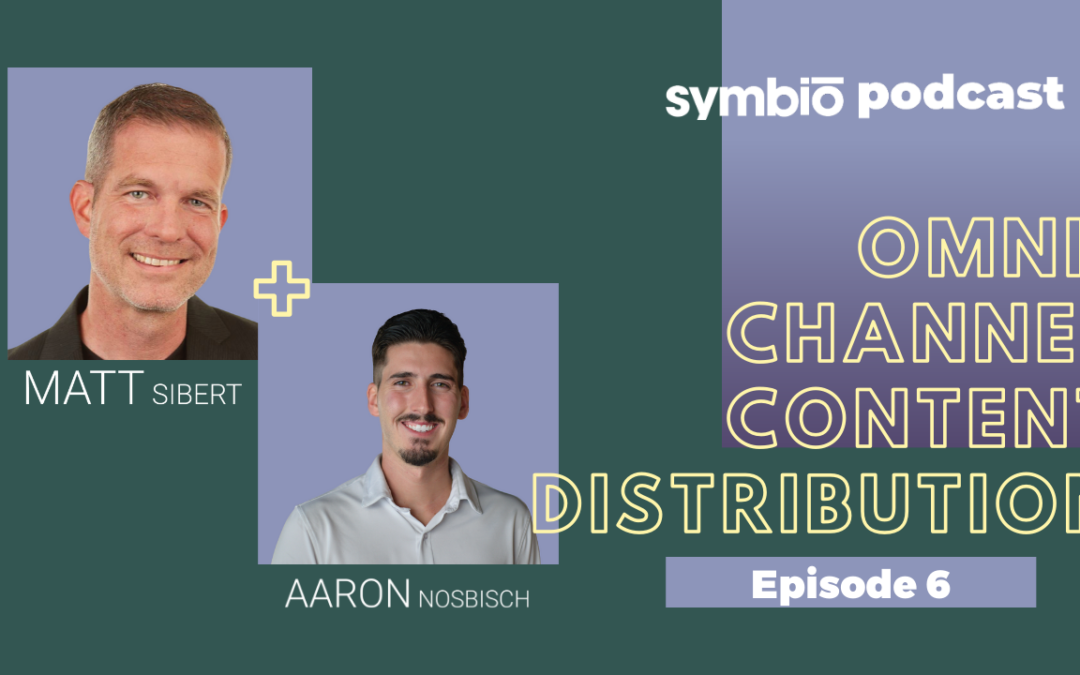 Symbio Cannabis Consulting Podcast: Episode 6 – Omni-Channel Content Distribution