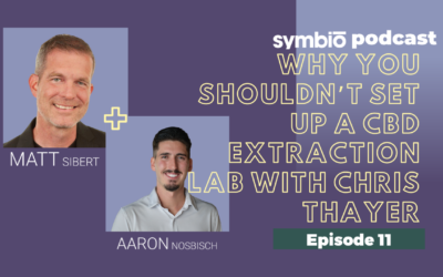 Symbio Cannabis Consulting Podcast: Episode 11 – Why You Shouldn't Set Up A CBD Extraction Lab with Chris Thayer