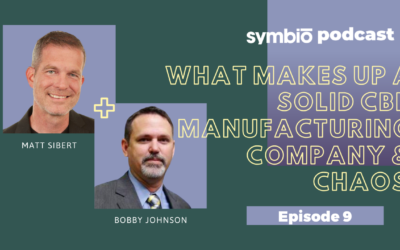 Symbio Cannabis Consulting Podcast: Episode 9 – What Makes Up A Solid CBD Manufacturing Company?