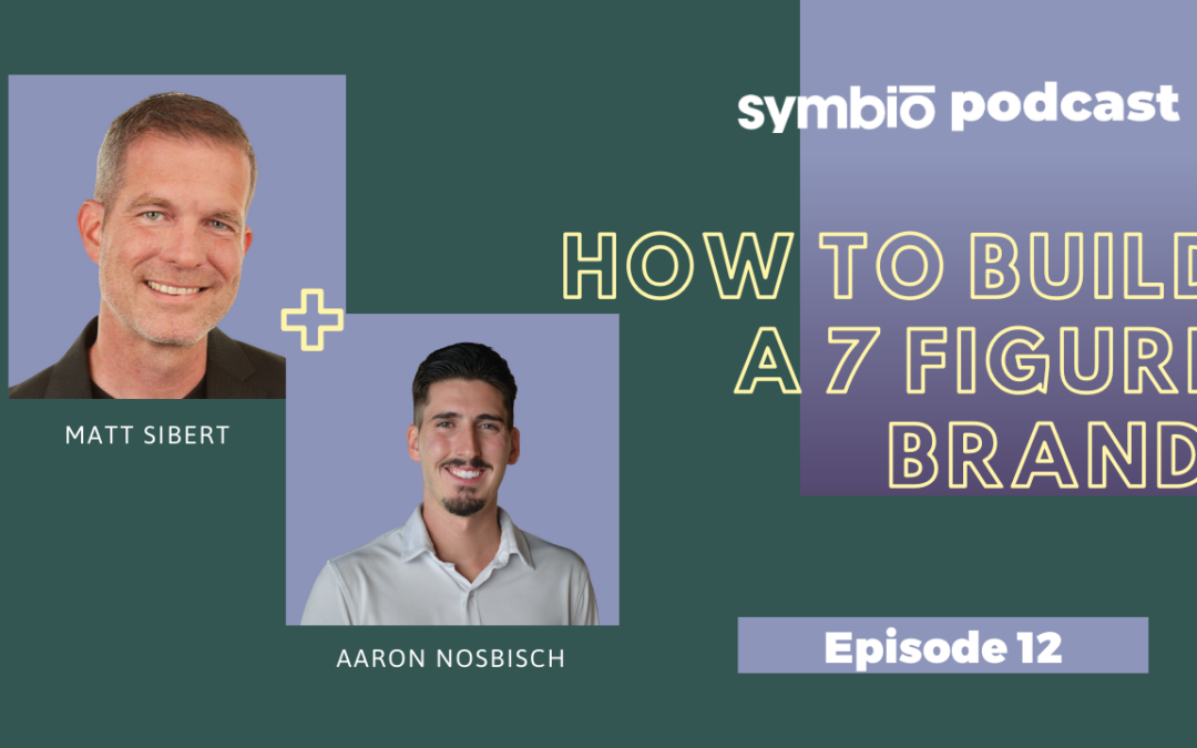 Symbio Cannabis Consulting Podcast: Episode 12 – How to Build a 7-Figure Brand