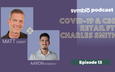 Symbio Cannabis Consulting Podcast: Episode 13 – COVID-19 & CBD Retail with Charles Smith (CBD Entrepreneur Spotlight)